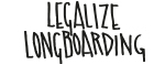 Legalize Longboarding